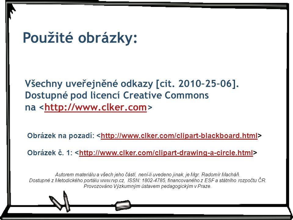 Použité obrázky: Všechny uveřejněné odkazy [cit. 2010–25–06]. Dostupné pod licencí Creative Commons na <http://www.clker.com>